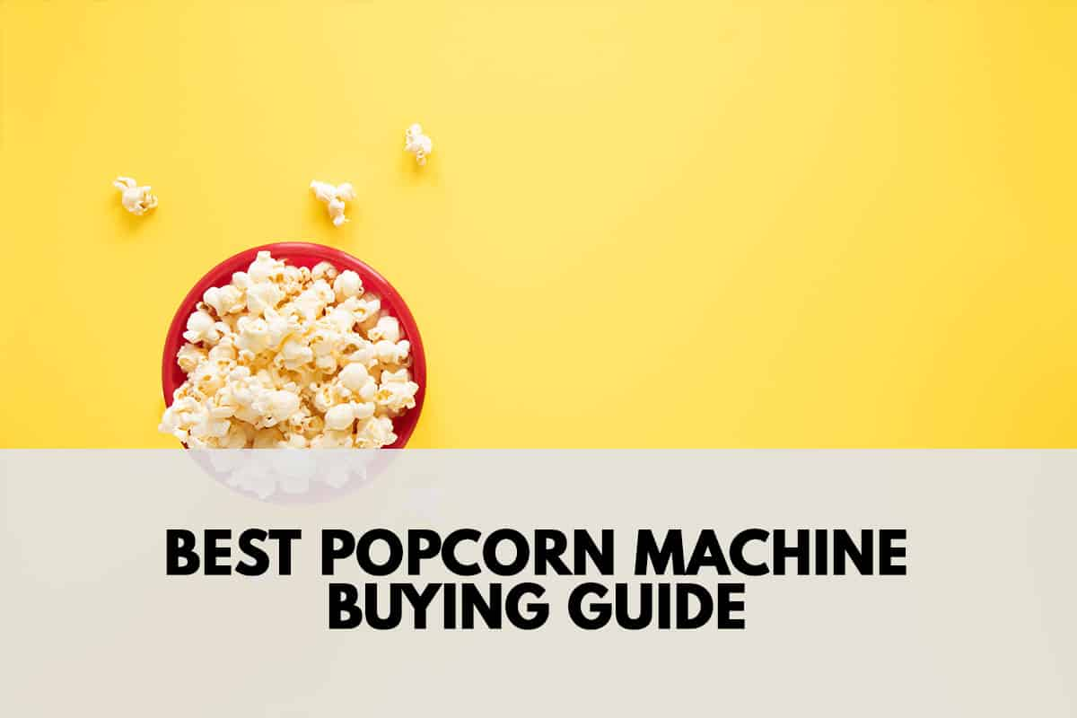 Best Popcorn Machine Buying Guide